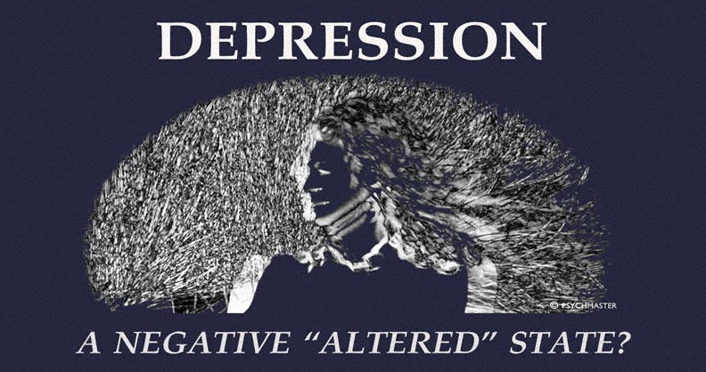 "DEPRESSION: A Negative ""Altered"" State"