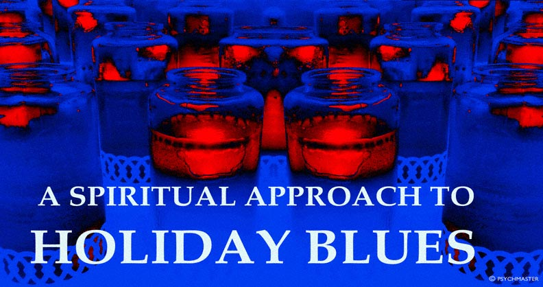 A SPIRITUAL APPROACH TO HOLIDAY BLUES